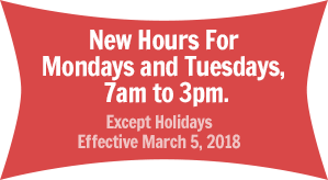 We will be closed Mondays and Tuesdays at 3:00 PM (Except Holidays / Effective March 5, 2018)